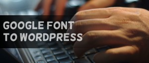 How to add Google fonts into your WordPress