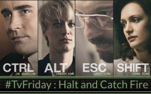 #TvFriday : Halt and Catch Fire