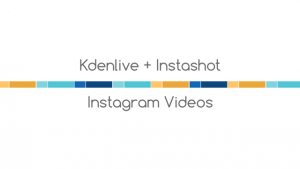 How to make Instagram Videos using Kdenlive + Instashot